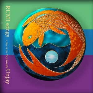 Rumi  Songs: a day in the Two Worlds